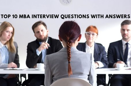 List Of Top 10 MBA Interview Questions With Answers That Can Help You Prepare A Little