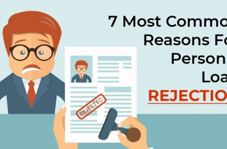 7 Most Common Reasons For Personal Loan Rejection