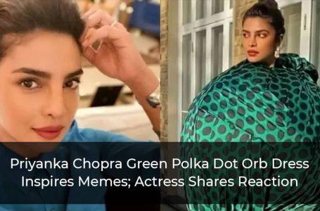 Priyanka Chopra Green Polka Dot Orb Dress Inspires Memes; Actress Shares Reaction