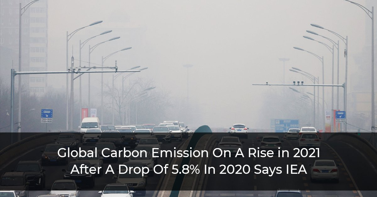 Global-Carbon-Emission-On-A-Rise-in-2021-After-A-Drop-Of-5.8%-In-2020-Says-IEA