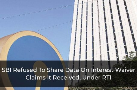 SBI-Refused-To-Share-Data-On-Interest-Waiver-Claims-It-Received,-Under-RTI