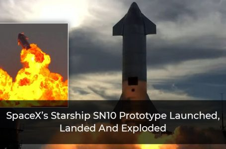 SpaceX's Starship SN10 Prototype Launched, Landed And Exploded