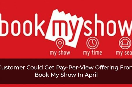 Customer Could Get Pay-Per-View Offering From Book My Show In April