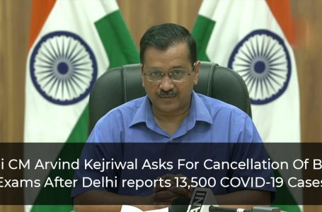 Delhi CM Arvind Kejriwal Asks For Cancellation Of Board Exams After Delhi reports 13,500 COVID-19 Cases