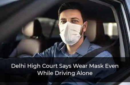 Delhi High Court Says Wear Mask Even While Driving Alone