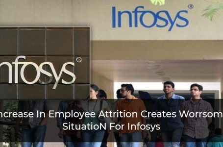 Increase In Employee Attrition Creates Worrisome Situation For Infosys