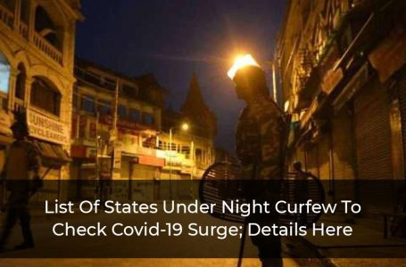 List Of States Under Night Curfew To Check Covid-19 Surge; Details Here