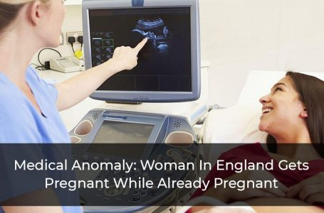 Medical Anomaly: Woman In England Gets Pregnant While Already Pregnant