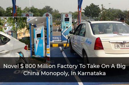 Novel $ 800 Million Factory To Take On A Big China Monopoly, In Karnataka