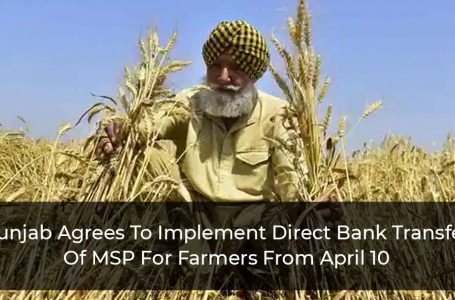 Punjab Agrees To Implement Direct Bank Transfer Of MSP For Farmers From April 10