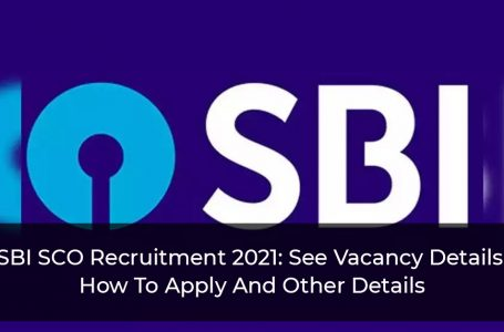 SBI SCO Recruitment 2021: See Vacancy Details, How To Apply And Other Details