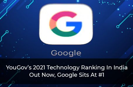 YouGov's 2021 Technology Ranking In India Out Now, Google Sits At #1