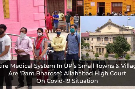 Covid Situation In Up's Small Villages, Towns Are 'Ram Bharose': Allahabad HC