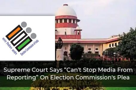 "Supreme Court Says ""Can't Stop Media From Reporting"" On Election Commission's Plea"