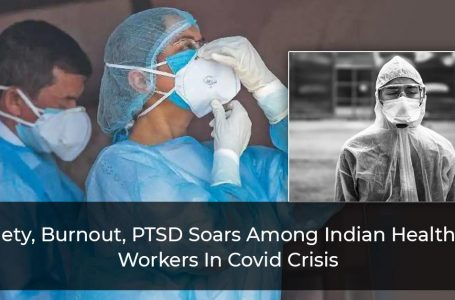 Anxiety, Burnout, PTSD Soars Among Indian Healthcare Workers In Covid Crisis