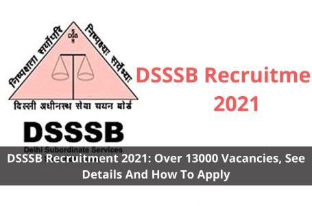 DSSSB Recruitment 2021 Over 13000 Vacancies, See Details And How To Apply