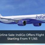 IndiGo Offers Flight Tickets Starting From ₹ 1,165 In Flash Sale