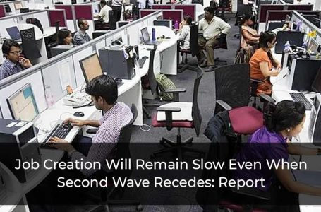 Job Creation Will Remain Slow Even When Second Wave Recedes: Report