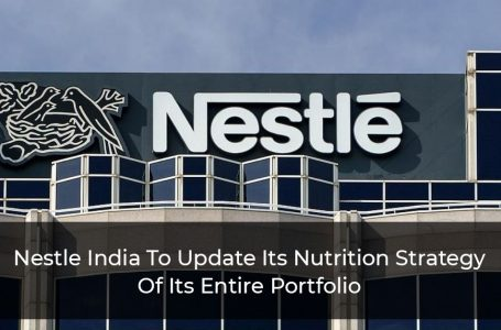 Nestle India To Update Its Nutrition Strategy Of Its Entire Portfolio