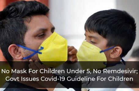 No Mask For Children Under 5, No Remdesivir; Govt Issues Covid-19 Guideline For Children