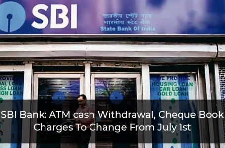 SBI Bank: ATM cash Withdrawal, Cheque Book Charges To Change From July 1st