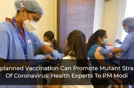 Unplanned Vaccination Can Promote Mutant Strains Of Coronavirus: Health Experts To PM Modi