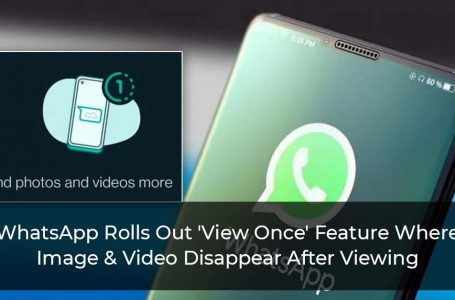WhatsApp Rolls Out 'View Once' Feature Where Image & Video Disappear After Viewing