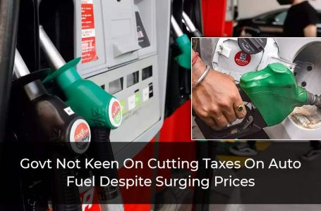 Govt Not Keen On Cutting Taxes On Auto Fuel Despite Surging Prices