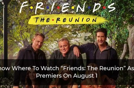 """Get Ready, """"FRIENDS: The Reunion"""" Will Premiere On TV On August 1: Know Where To Watch"""