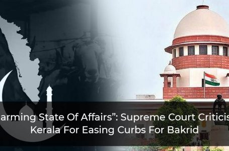 Supreme Court Slams Kerala For Allowing Relaxation Of Covid Rules For Bakrid