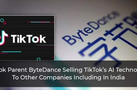 TikTok Parent ByteDance Selling TikTok's AI Technology To Other Companies Including In India