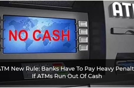 ATM New Rule: Banks Have To Pay Heavy Penalty If ATMs Run Out Of Cash