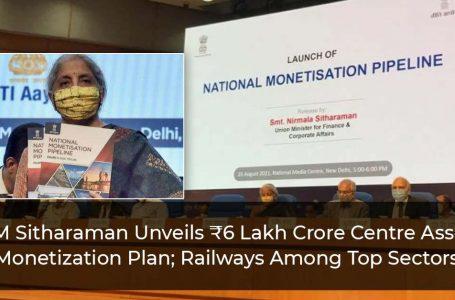 FM Sitharaman Unveils ₹6 Lakh Crore Centre Asset Monetization Plan; Railways Among Top Sectors