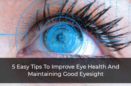 5 Easy Tips To Improve Eye Health And Maintaining Good Eyesight