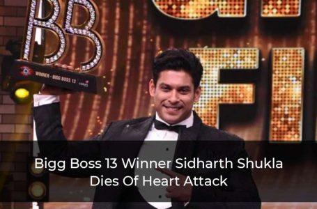 Bigg Boss 13 Winner Sidharth Shukla Dies Of Heart Attack In Mumbai