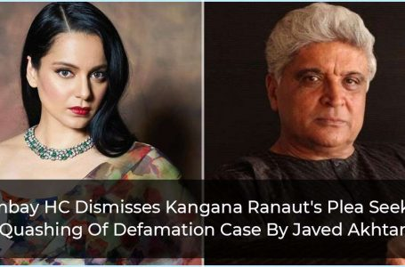 Bombay HC Dismisses Kangana Ranaut's Plea Seeking Quashing Of Defamation Case By Javed Akhtar
