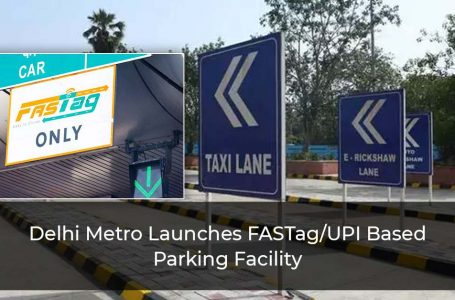 Delhi Metro Launches FASTag/UPI Based Parking Facility