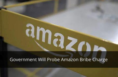 """Government To Investigate Amazon Bribe Charge, Says """"Zero Tolerance"""" For Corruption"""
