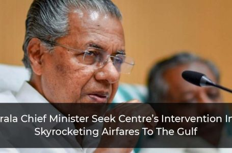 Kerala Chief Minister Seek Centre's Intervention Into Skyrocketing Airfares To The Gulf