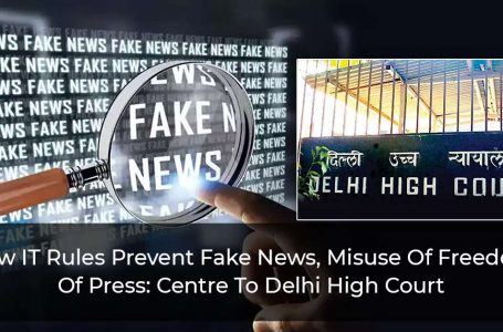 New IT Rules Prevent Fake News, Misuse Of Freedom Of Press: Centre To Delhi High Court