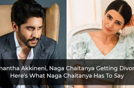 Samantha Akkineni, Naga Chaitanya Getting Divorce? Here's What Naga Chaitanya Has To Say