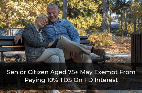 Senior-Citizen-Aged-75+-May-Exempt-From-Paying-10%-TDS-On-FD-Interest