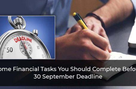 Financial Tasks You Must Complete Before 30 September 2021
