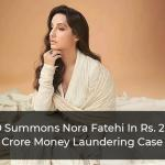 Bollywood Actor Nora Fatehi Summoned By ED In Money Laundering Case Linked To Conman Sukesh Chandrasekar