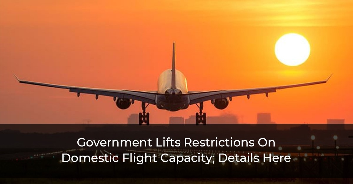 Government-Lifts-Restrictions-On-Domestic-Flight-Capacity;-Details-Here